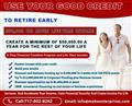$50,000 -- USE YOUR GOOD CREDIT TO RETIRE EARLY --- $ 50,000 OR MORE IS POSSIBLE
